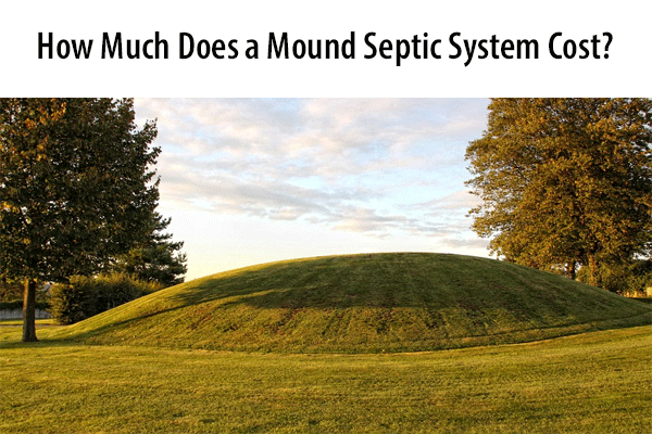 Compare the Average Cost of a Mound vs Conventional Septic